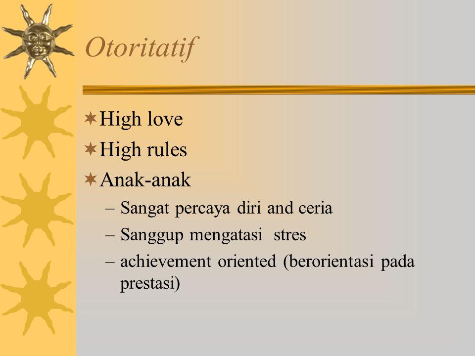 Otoritatif  High love  High rules  Anak-anak –Sangat percaya diri and ceria –Sanggup mengatasi stres –achievement oriented (berorientasi pada prest