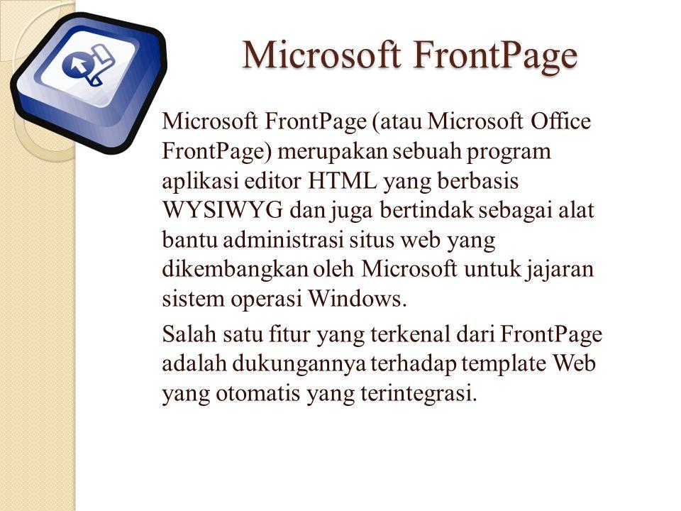 Microsoft FrontPage Microsoft FrontPage (atau Microsoft Office FrontPage) merupakan sebuah program aplikasi editor HTML yang berbasis WYSIWYG dan juga