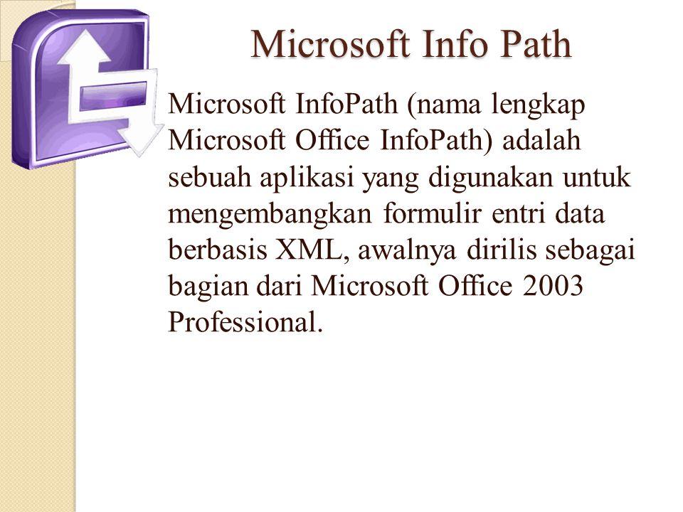 Microsoft Info Path Microsoft InfoPath (nama lengkap Microsoft Office InfoPath) adalah sebuah aplikasi yang digunakan untuk mengembangkan formulir ent