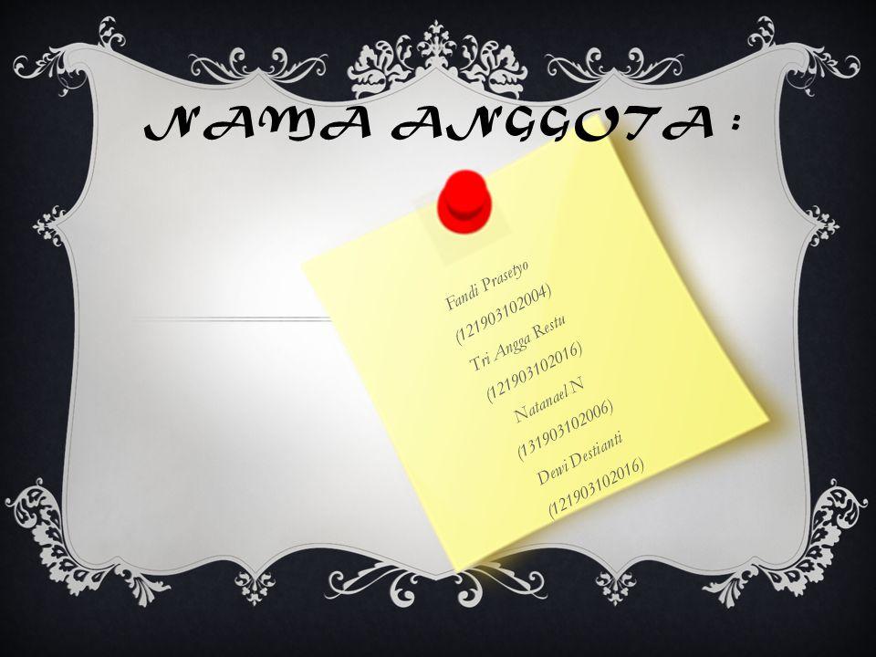 Fandi Prasetyo (121903102004) Tri Angga Restu (121903102016) Natanael N (131903102006) Dewi Destianti (121903102016) NAMA ANGGOTA :