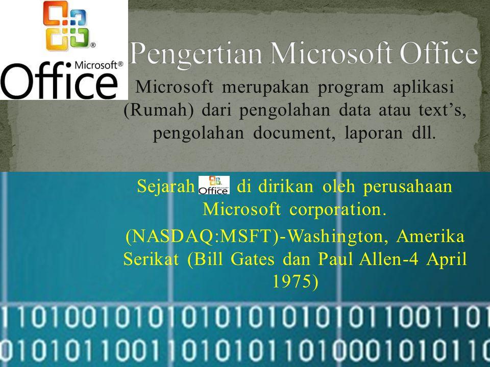 Microsoft merupakan program aplikasi (Rumah) dari pengolahan data atau text's, pengolahan document, laporan dll. Sejarah di dirikan oleh perusahaan Mi