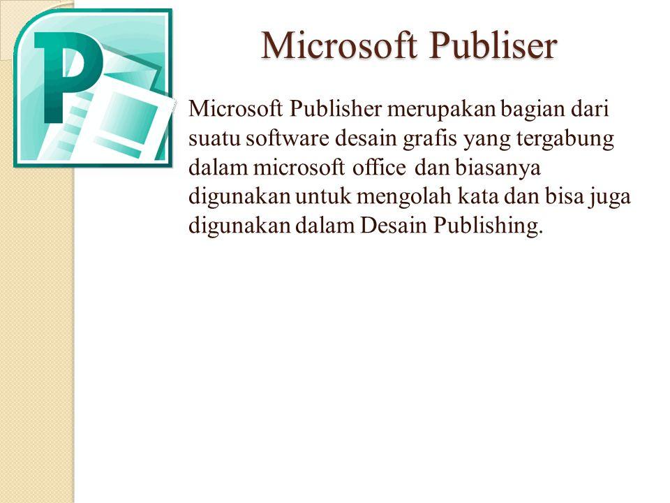 Microsoft Publiser Microsoft Publisher merupakan bagian dari suatu software desain grafis yang tergabung dalam microsoft office dan biasanya digunakan