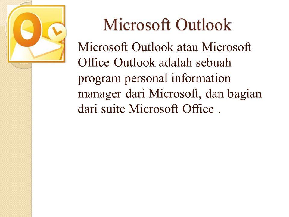 Microsoft Outlook Microsoft Outlook atau Microsoft Office Outlook adalah sebuah program personal information manager dari Microsoft, dan bagian dari s
