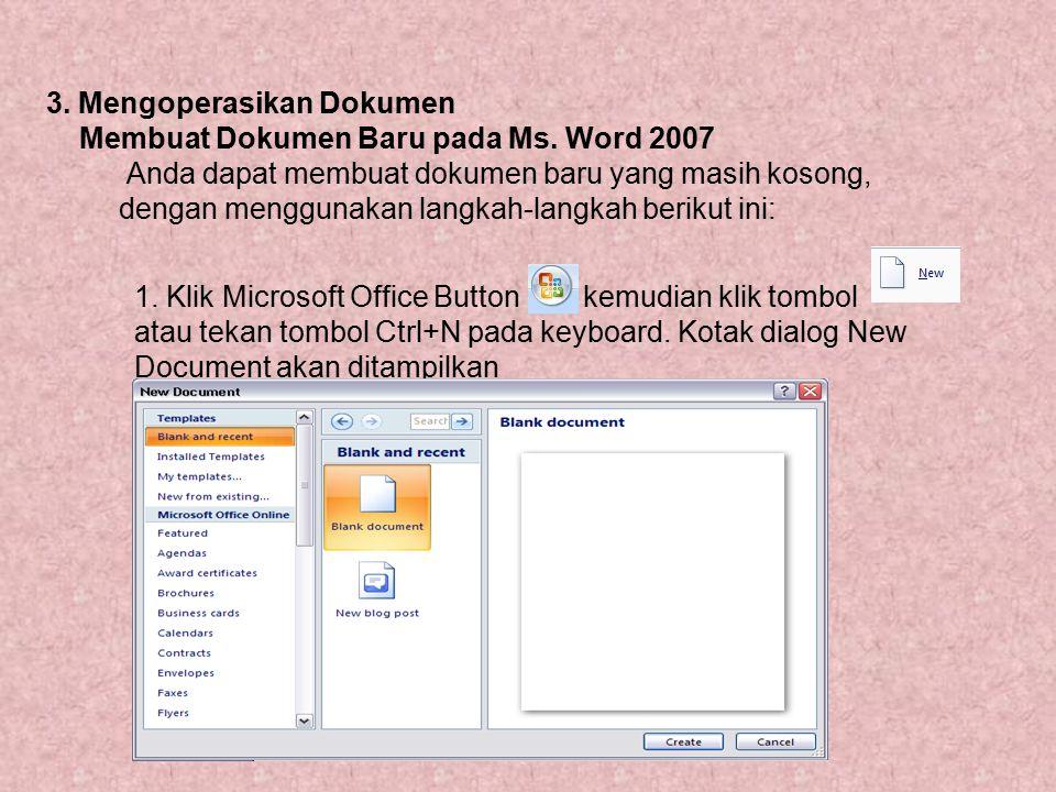 3. Mengoperasikan Dokumen Membuat Dokumen Baru pada Ms. Word 2007 Anda dapat membuat dokumen baru yang masih kosong, dengan menggunakan langkah-langka