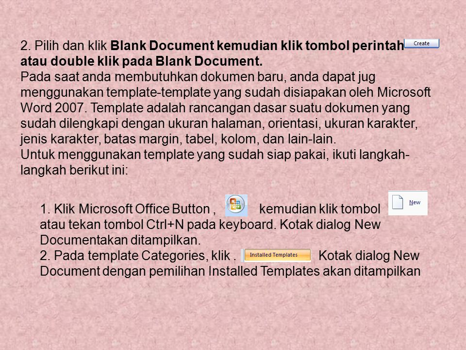 2. Pilih dan klik Blank Document kemudian klik tombol perintah atau double klik pada Blank Document. Pada saat anda membutuhkan dokumen baru, anda dap