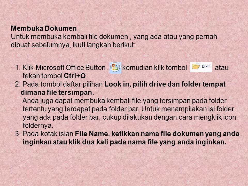 Membuka Dokumen Untuk membuka kembali file dokumen, yang ada atau yang pernah dibuat sebelumnya, ikuti langkah berikut: 1. Klik Microsoft Office Butto