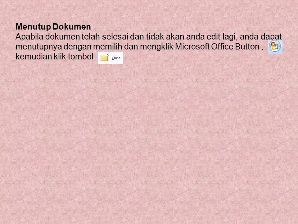 Menutup Dokumen Apabila dokumen telah selesai dan tidak akan anda edit lagi, anda dapat menutupnya dengan memilih dan mengklik Microsoft Office Button
