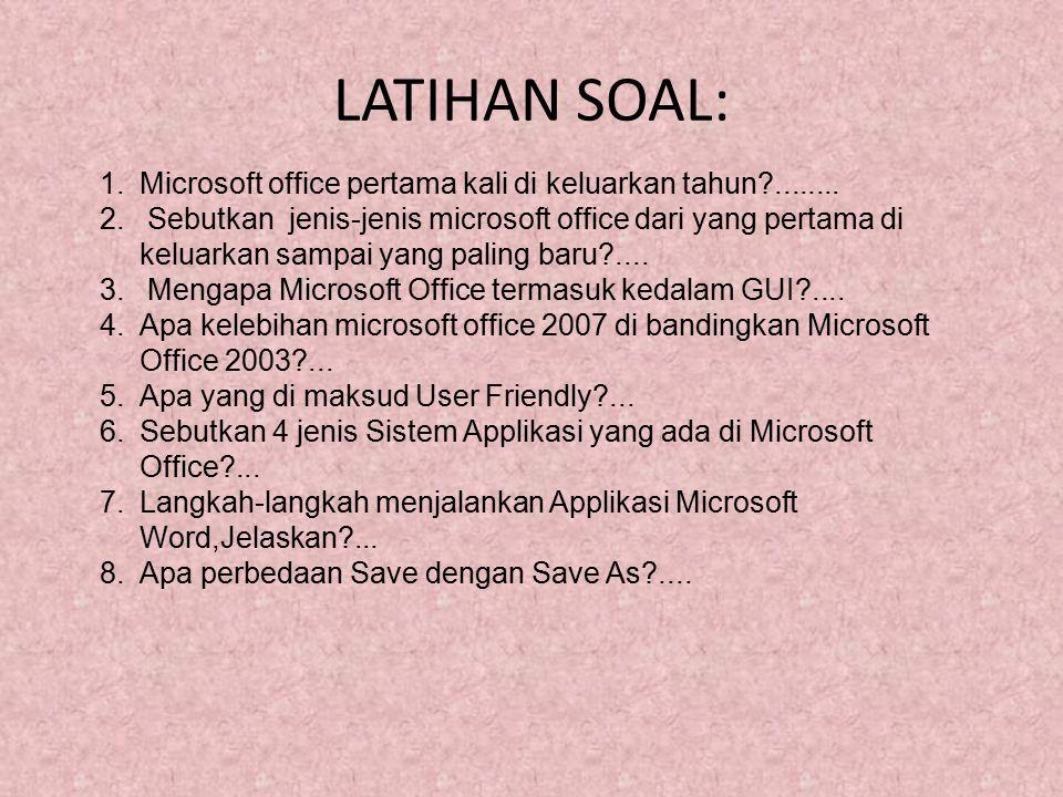 LATIHAN SOAL: 1.Microsoft office pertama kali di keluarkan tahun?........ 2. Sebutkan jenis-jenis microsoft office dari yang pertama di keluarkan samp
