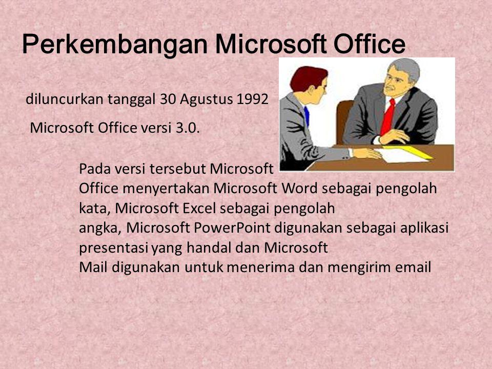 Perkembangan Microsoft Office diluncurkan tanggal 30 Agustus 1992 Microsoft Office versi 3.0. Pada versi tersebut Microsoft Office menyertakan Microso