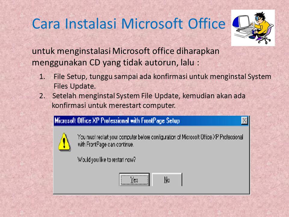 Cara Instalasi Microsoft Office untuk menginstalasi Microsoft office diharapkan menggunakan CD yang tidak autorun, lalu : 1.File Setup, tunggu sampai