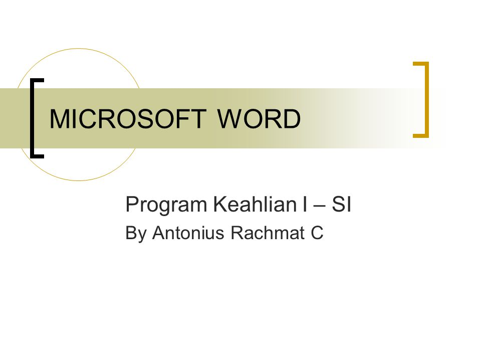 MICROSOFT WORD Program Keahlian I – SI By Antonius Rachmat C