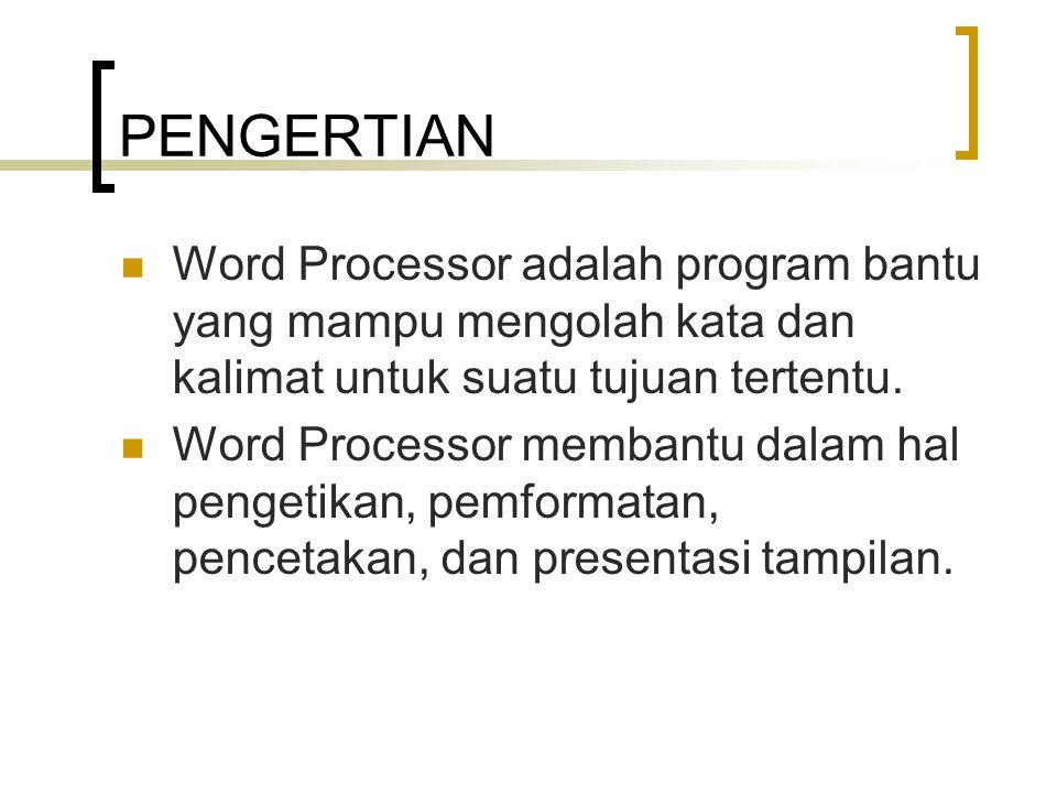 PENGERTIAN Word Processor adalah program bantu yang mampu mengolah kata dan kalimat untuk suatu tujuan tertentu. Word Processor membantu dalam hal pen