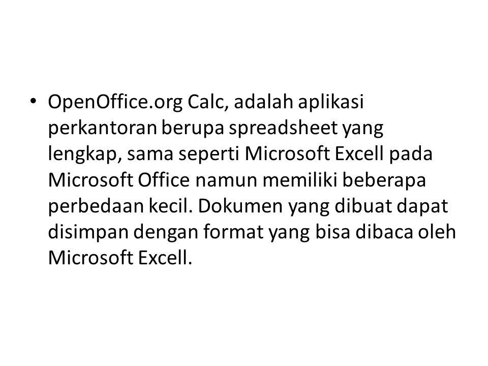 OpenOffice.org Calc, adalah aplikasi perkantoran berupa spreadsheet yang lengkap, sama seperti Microsoft Excell pada Microsoft Office namun memiliki b