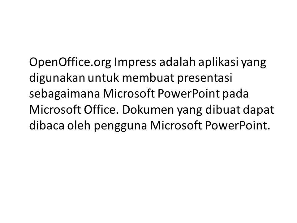 OpenOffice.org Impress adalah aplikasi yang digunakan untuk membuat presentasi sebagaimana Microsoft PowerPoint pada Microsoft Office. Dokumen yang di