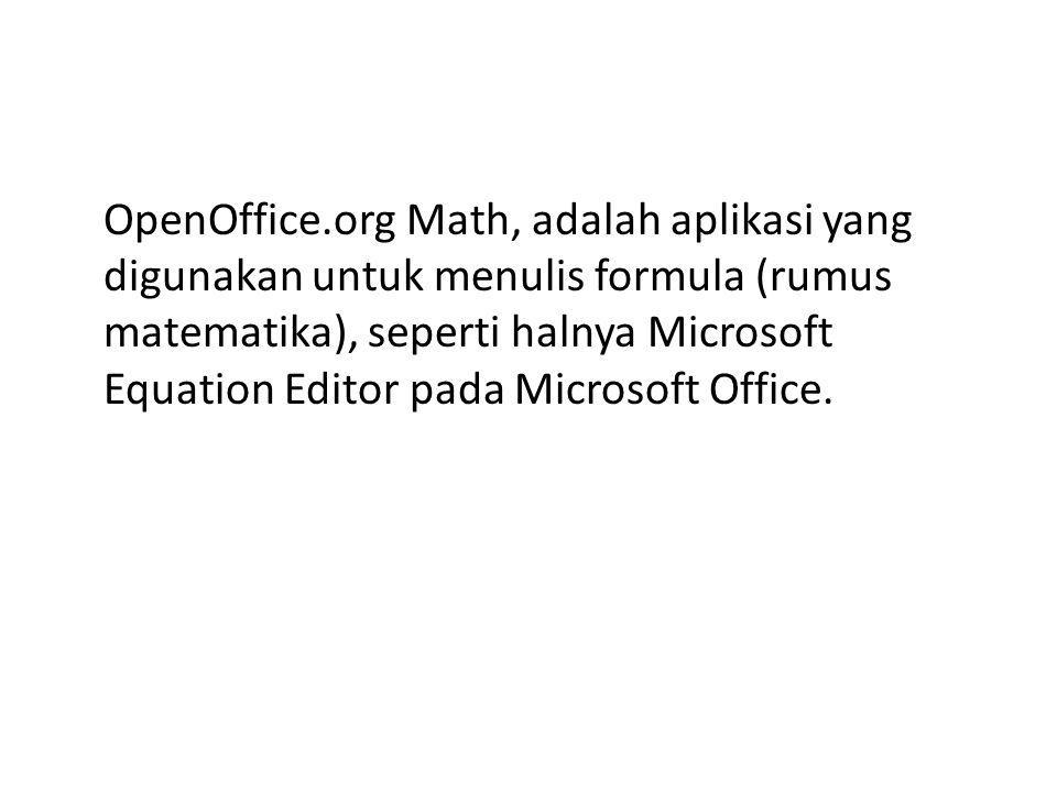 OpenOffice.org Math, adalah aplikasi yang digunakan untuk menulis formula (rumus matematika), seperti halnya Microsoft Equation Editor pada Microsoft