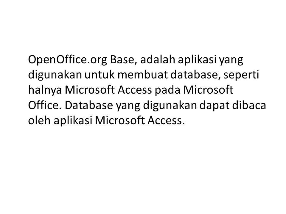 OpenOffice.org Base, adalah aplikasi yang digunakan untuk membuat database, seperti halnya Microsoft Access pada Microsoft Office. Database yang digun