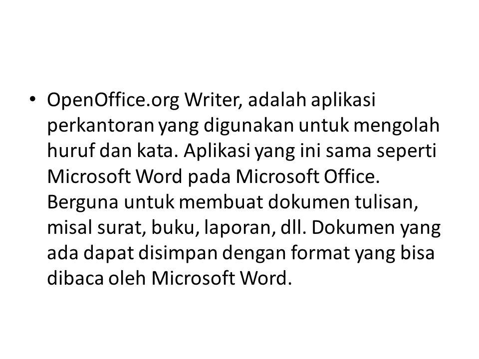 OpenOffice.org Writer, adalah aplikasi perkantoran yang digunakan untuk mengolah huruf dan kata. Aplikasi yang ini sama seperti Microsoft Word pada Mi