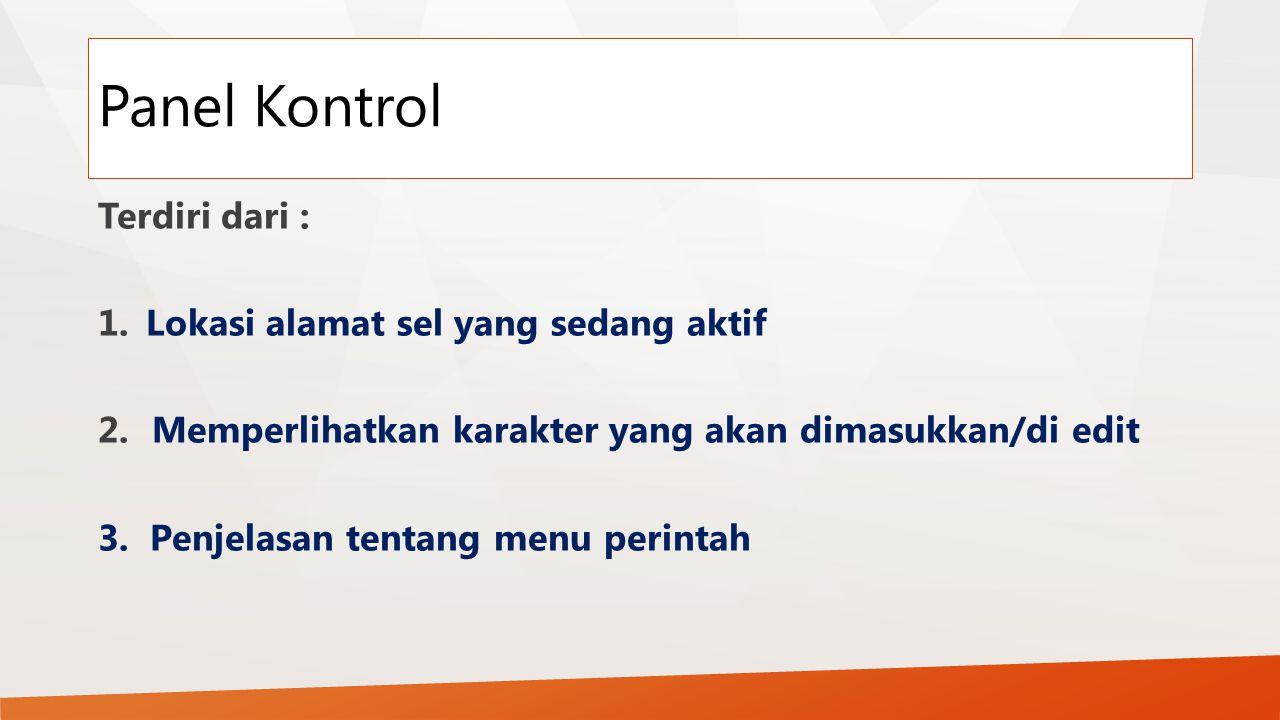 Panel Kontrol Terdiri dari : 1.Lokasi alamat sel yang sedang aktif 2.Memperlihatkan karakter yang akan dimasukkan/di edit 3. Penjelasan tentang menu p