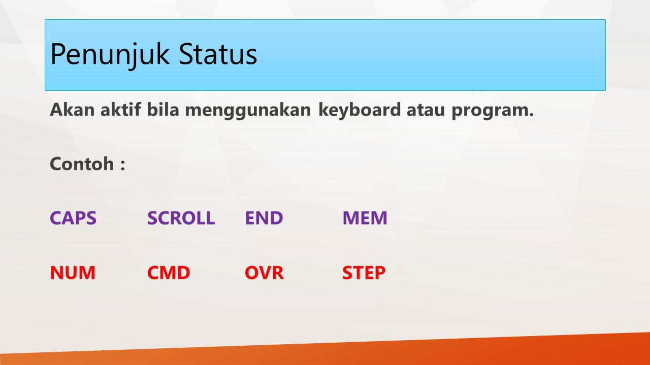 Penunjuk Status Akan aktif bila menggunakan keyboard atau program. Contoh : CAPS SCROLLENDMEM NUMCMDOVRSTEP