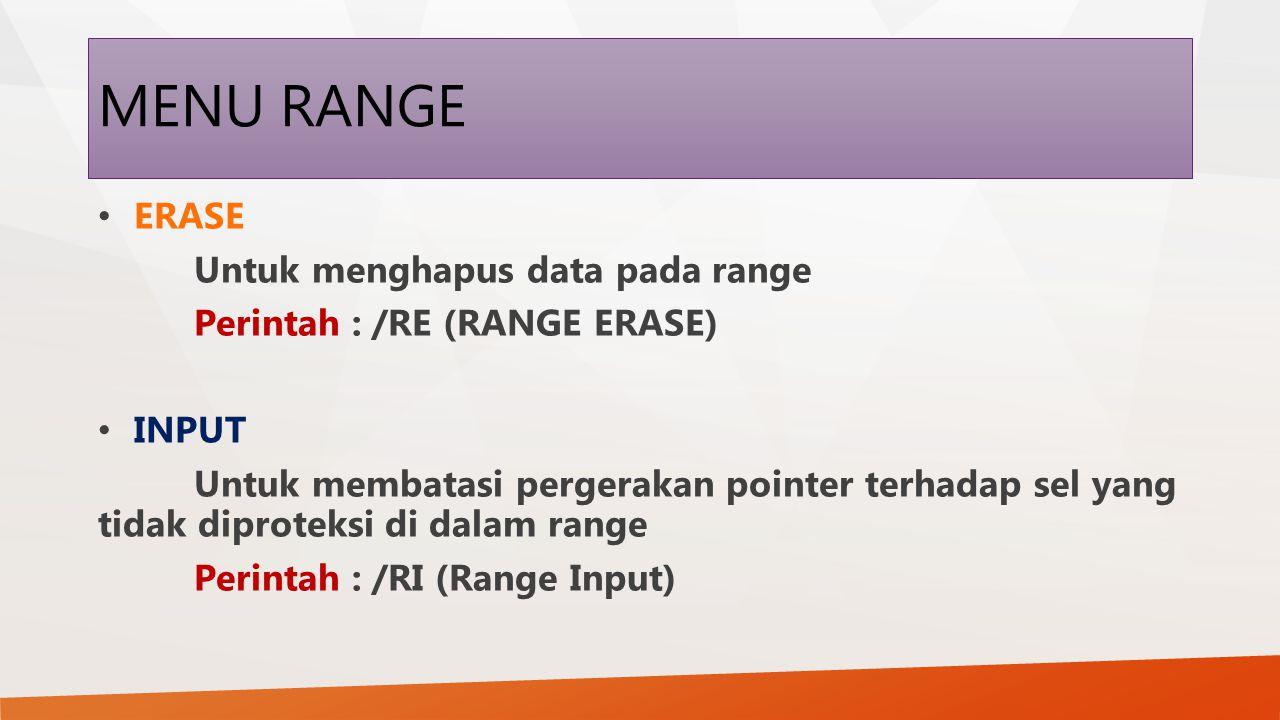 MENU RANGE ERASE Untuk menghapus data pada range Perintah : /RE (RANGE ERASE) INPUT Untuk membatasi pergerakan pointer terhadap sel yang tidak diprote