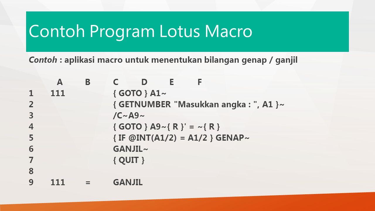 Contoh Program Lotus Macro Contoh : aplikasi macro untuk menentukan bilangan genap / ganjil ABCDEF 1 111{ GOTO } A1~ 2{ GETNUMBER