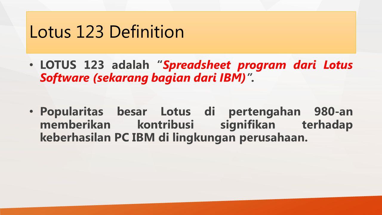 """Lotus 123 Definition LOTUS 123 adalah """"Spreadsheet program dari Lotus Software (sekarang bagian dari IBM)"""". Popularitas besar Lotus di pertengahan 980"""