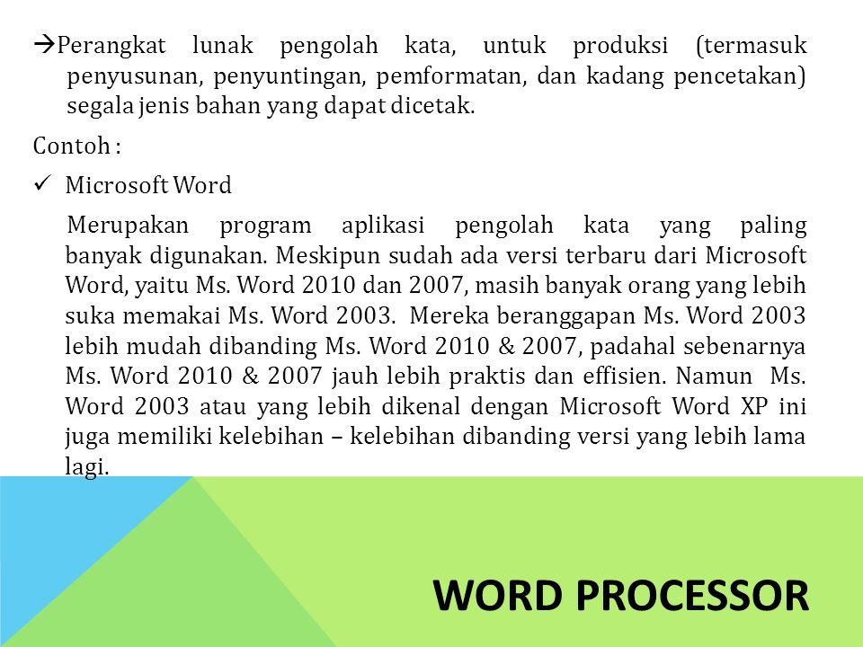 WORD PROCESSOR  Perangkat lunak pengolah kata, untuk produksi (termasuk penyusunan, penyuntingan, pemformatan, dan kadang pencetakan) segala jenis ba