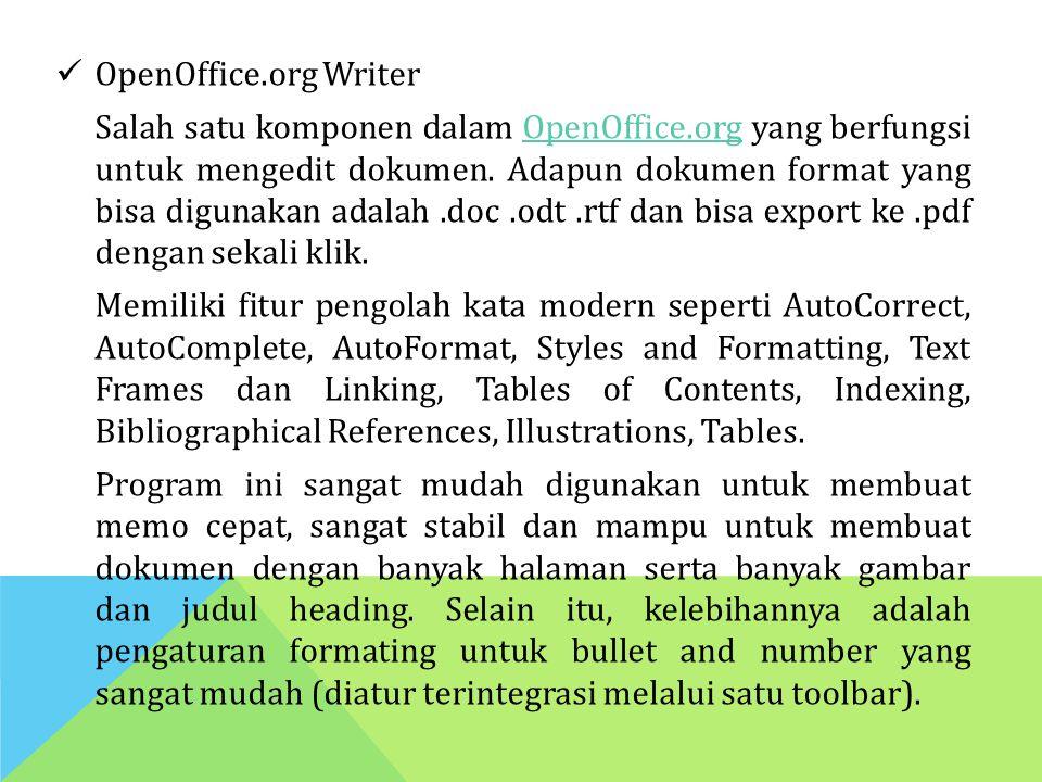OpenOffice.org Writer Salah satu komponen dalam OpenOffice.org yang berfungsi untuk mengedit dokumen. Adapun dokumen format yang bisa digunakan adalah