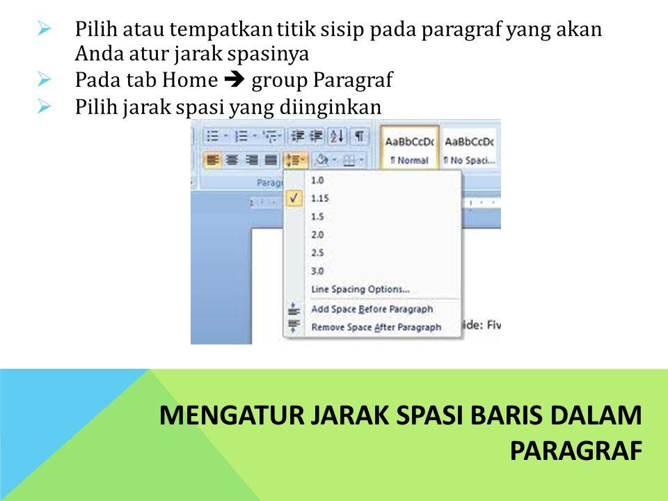 MENGATUR JARAK SPASI BARIS DALAM PARAGRAF  Pilih atau tempatkan titik sisip pada paragraf yang akan Anda atur jarak spasinya  Pada tab Home  group