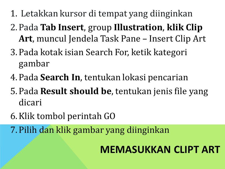1. Letakkan kursor di tempat yang diinginkan 2.Pada Tab Insert, group Illustration, klik Clip Art, muncul Jendela Task Pane – Insert Clip Art 3.Pada k