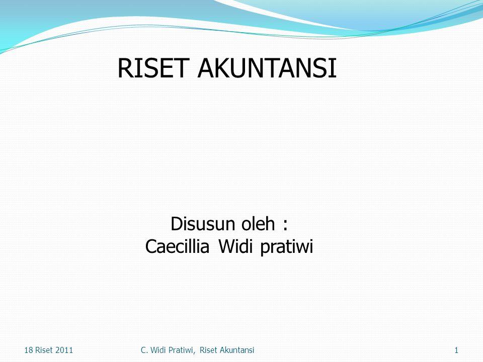 1 RISET AKUNTANSI Disusun oleh : Caecillia Widi pratiwi 18 Riset 2011C. Widi Pratiwi, Riset Akuntansi