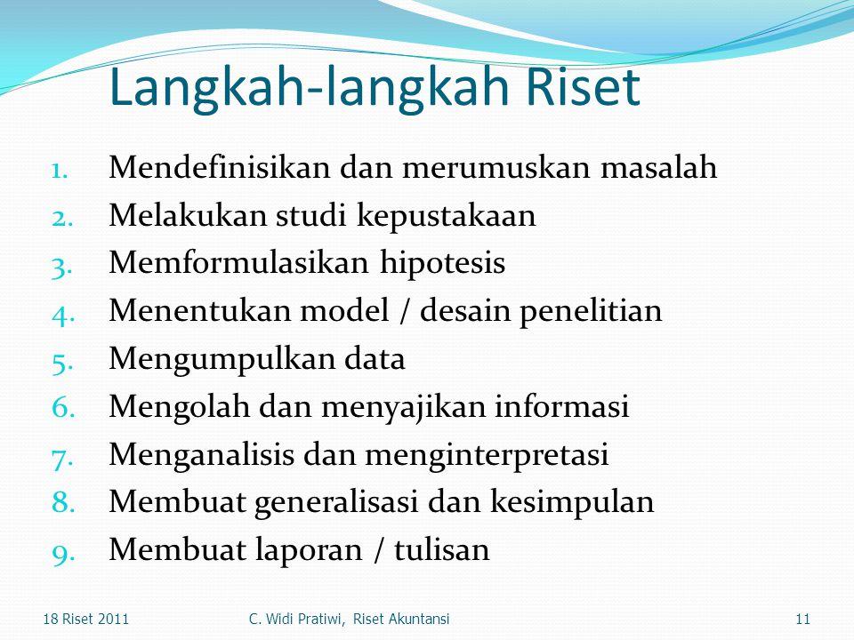 Langkah-langkah Riset 1. Mendefinisikan dan merumuskan masalah 2. Melakukan studi kepustakaan 3. Memformulasikan hipotesis 4. Menentukan model / desai