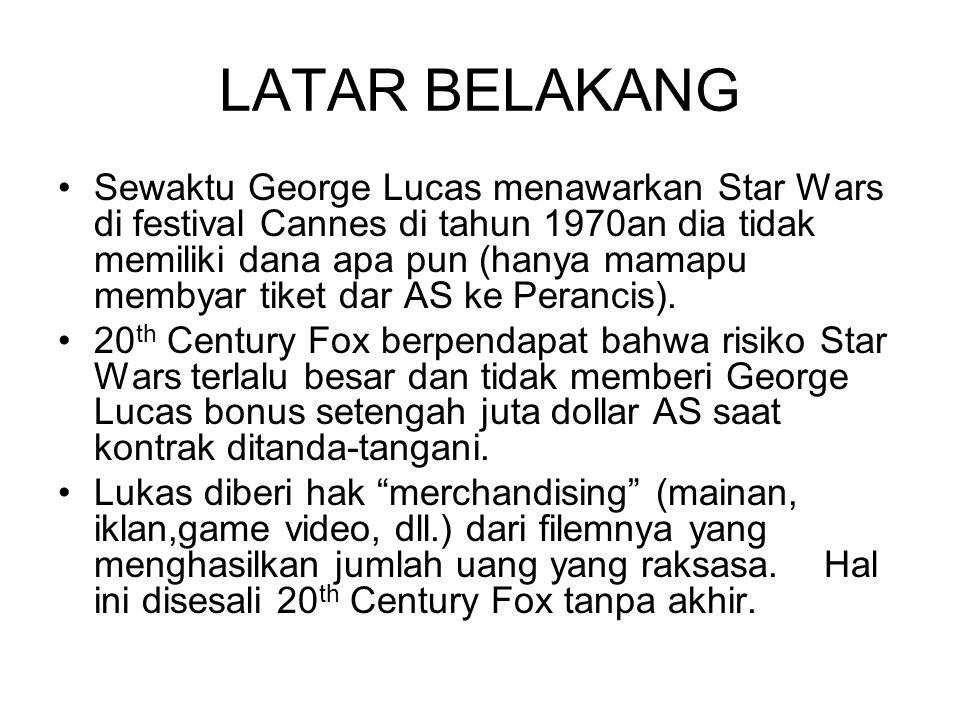LATAR BELAKANG Sewaktu George Lucas menawarkan Star Wars di festival Cannes di tahun 1970an dia tidak memiliki dana apa pun (hanya mamapu membyar tiket dar AS ke Perancis).