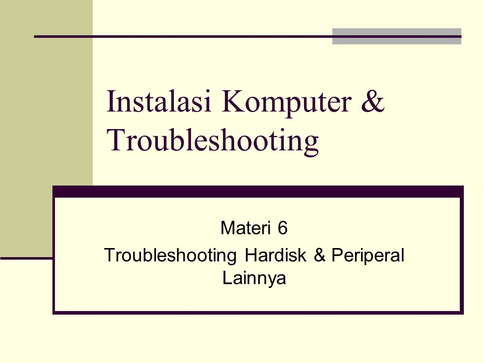 Instalasi Komputer & Troubleshooting Materi 6 Troubleshooting Hardisk & Periperal Lainnya