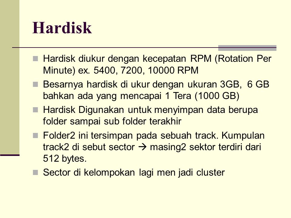 Hardisk Hardisk diukur dengan kecepatan RPM (Rotation Per Minute) ex.