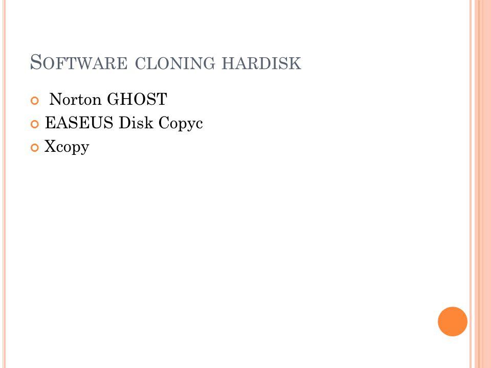S OFTWARE CLONING HARDISK Norton GHOST EASEUS Disk Copyc Xcopy