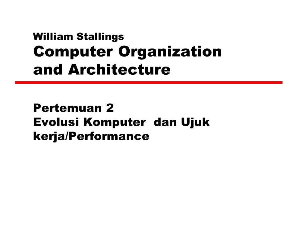 Evolusi Komputer  Ditandai oleh pertambahan kecepatan prosessor, pengurangan ukuran, penambahan kapasitas memory dan penambahan kecepatan I/O.