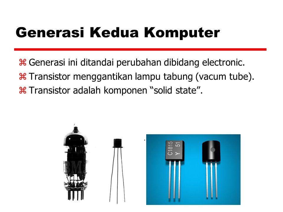 Generasi Kedua Komputer  Generasi ini ditandai perubahan dibidang electronic.  Transistor menggantikan lampu tabung (vacum tube).  Transistor adala