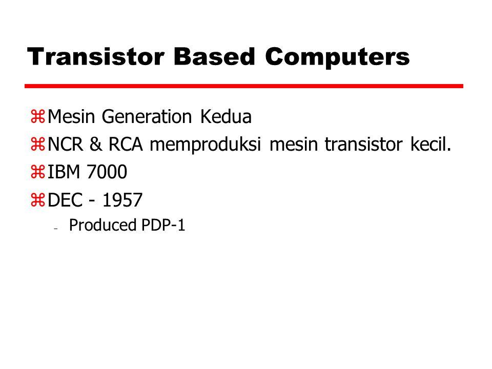 Transistor Based Computers  Mesin Generation Kedua  NCR & RCA memproduksi mesin transistor kecil.  IBM 7000  DEC - 1957  Produced PDP-1