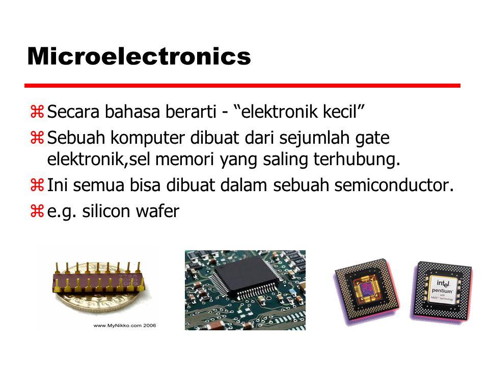 "Microelectronics  Secara bahasa berarti - ""elektronik kecil""  Sebuah komputer dibuat dari sejumlah gate elektronik,sel memori yang saling terhubung."