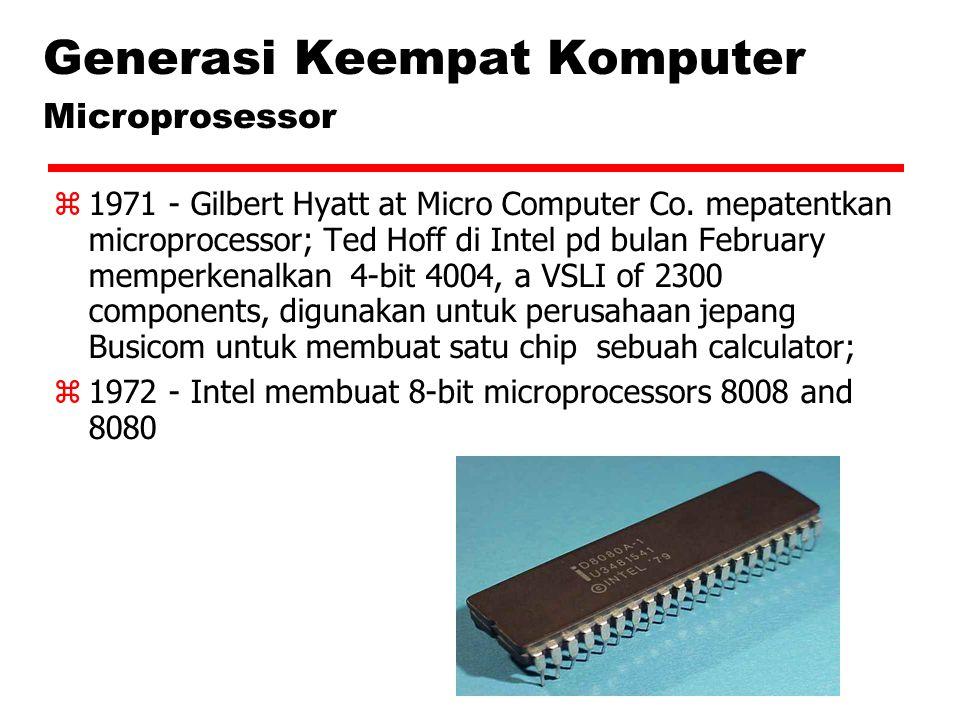 Generasi Keempat Komputer Microprosessor  1971 - Gilbert Hyatt at Micro Computer Co. mepatentkan microprocessor; Ted Hoff di Intel pd bulan February