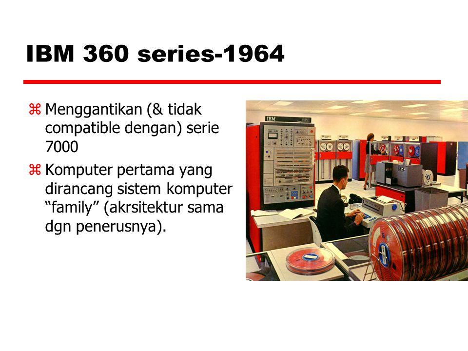 IBM 360 series-1964  Menggantikan (& tidak compatible dengan) serie 7000  Komputer pertama yang dirancang sistem komputer family (akrsitektur sama dgn penerusnya).