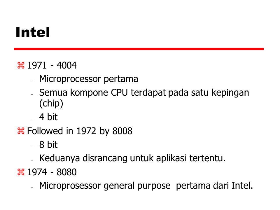 Intel  1971 - 4004  Microprocessor pertama  Semua kompone CPU terdapat pada satu kepingan (chip)  4 bit  Followed in 1972 by 8008  8 bit  Kedu