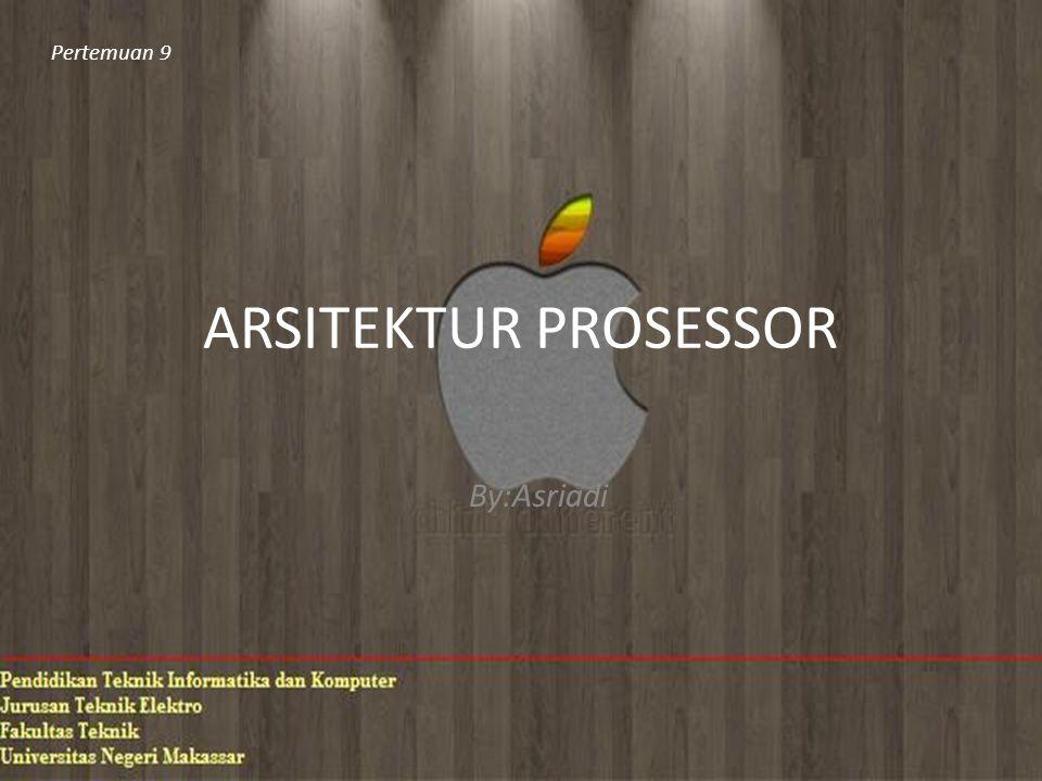 ARSITEKTUR PROSESSOR By:Asriadi Pertemuan 9