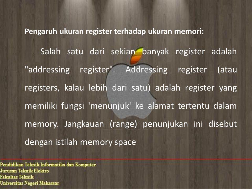 Pengaruh ukuran register terhadap ukuran memori: Salah satu dari sekian banyak register adalah addressing register .