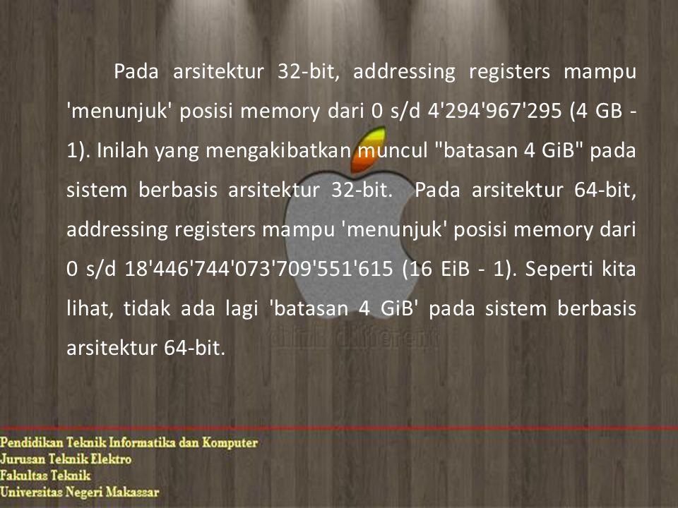Pada arsitektur 32-bit, addressing registers mampu menunjuk posisi memory dari 0 s/d 4 294 967 295 (4 GB - 1).