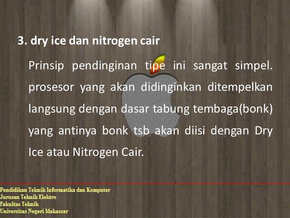 3. dry ice dan nitrogen cair Prinsip pendinginan tipe ini sangat simpel.