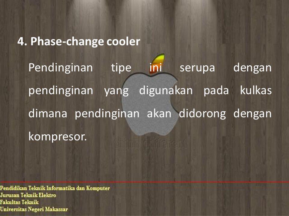 4. Phase-change cooler Pendinginan tipe ini serupa dengan pendinginan yang digunakan pada kulkas dimana pendinginan akan didorong dengan kompresor.