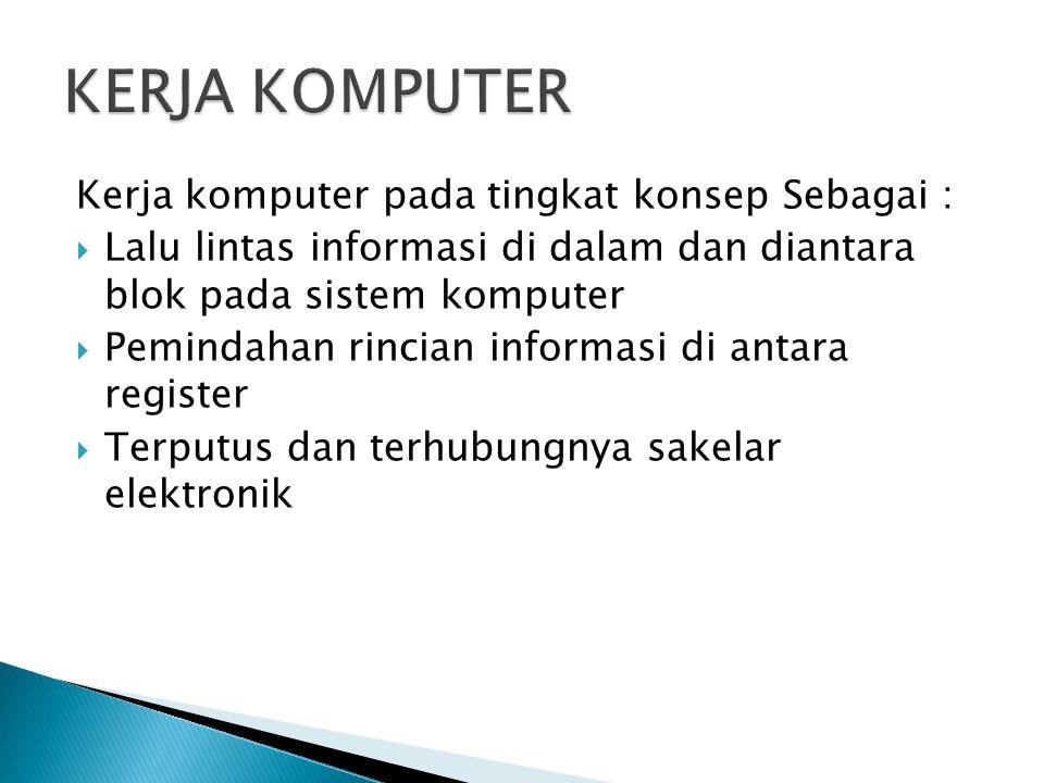 Kerja komputer pada tingkat konsep Sebagai :  Lalu lintas informasi di dalam dan diantara blok pada sistem komputer  Pemindahan rincian informasi di