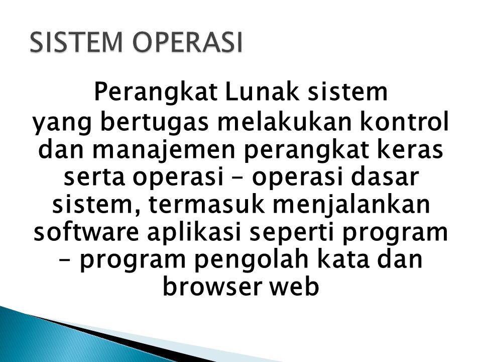 Perangkat Lunak sistem yang bertugas melakukan kontrol dan manajemen perangkat keras serta operasi – operasi dasar sistem, termasuk menjalankan softwa